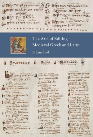 The Arts of Editing Medieval Greek and Latin: A Casebook