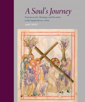 A Soul's Journey: Franciscan Art, Theology, and Devotion in the Supplicationes variae