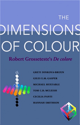 The Dimensions of Colour: Robert Grosseteste's De colore