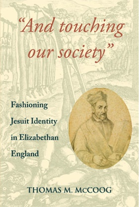 """And Touching Our Society"": Fashioning Jesuit Identity in Elizabethan England"
